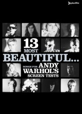 13 MOST BEAUTIFUL... SONGS FOR ANDY WARHOL'S SCREEN TEST