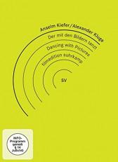 ANSELM KIEFER / ALEXANDER KLUGE: DER MIT DEN BILDERN TANZT